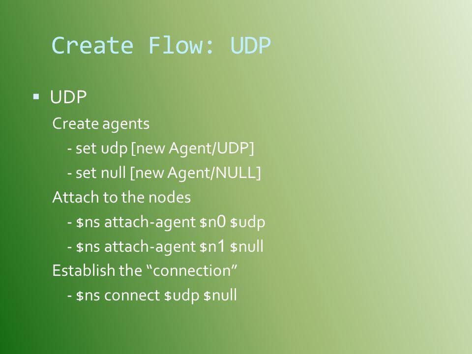 Create Flow: UDP UDP Create agents - set udp [new Agent/UDP]